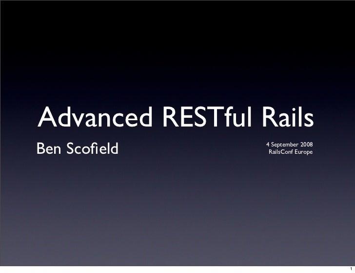 Advanced RESTful Rails Ben Scofield       4 September 2008                    RailsConf Europe                             ...