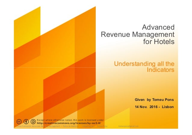 Advanced Revenue Management for Hotels Understanding all the Indicators Given by Tomeu Pons 14 Nov. 2016 - Lisbon