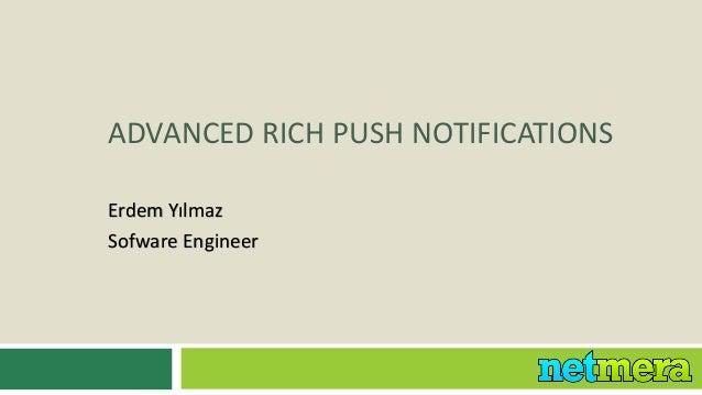 ADVANCED RICH PUSH NOTIFICATIONSErdem YılmazSofware Engineer