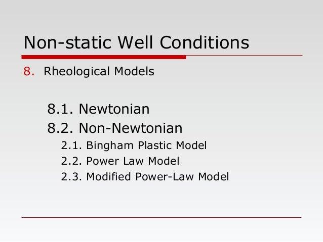 Non-static Well Conditions 8. Rheological Models 8.1. Newtonian 8.2. Non-Newtonian 2.1. Bingham Plastic Model 2.2. Power L...