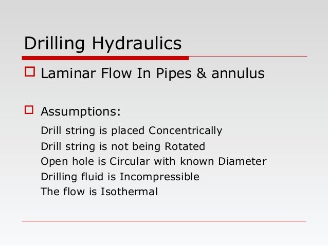 Drilling Hydraulics  Laminar Flow In Pipes & annulus  Assumptions: Drill string is placed Concentrically Drill string is...