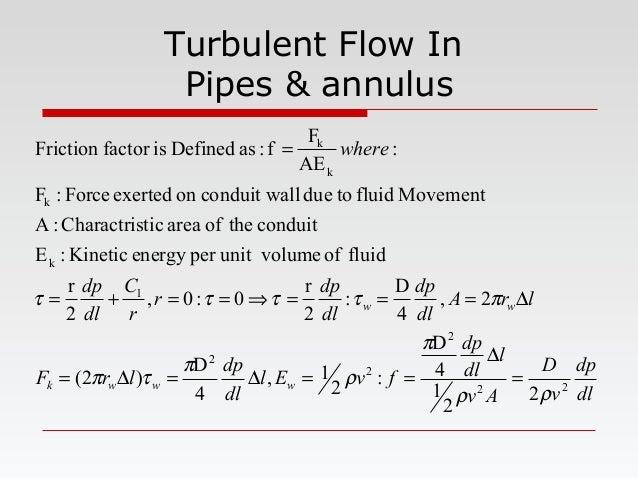Turbulent Flow In Pipes & annulus dl dp v D Av l dl dp fvEl dl dp lrF lrA dl dp dl dp r r C dl dp where wwwk ww 22 2 2 2 1...