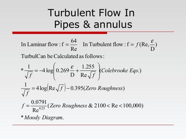 Turbulent Flow In Pipes & annulus ( ) .* )000,100Re2100&( Re 0791.0 )(395.0Relog4 1 .)( Re 255.1 D 269.0log4 1 * :followsa...
