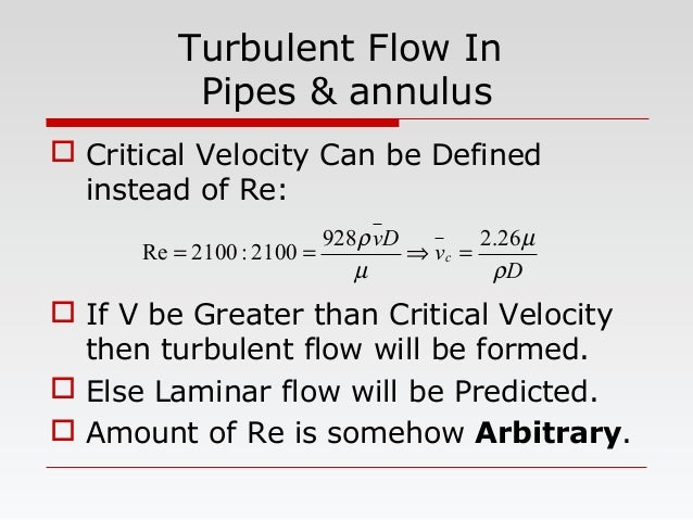 Turbulent Flow In Pipes & annulus  Critical Velocity Can be Defined instead of Re:  If V be Greater than Critical Veloci...