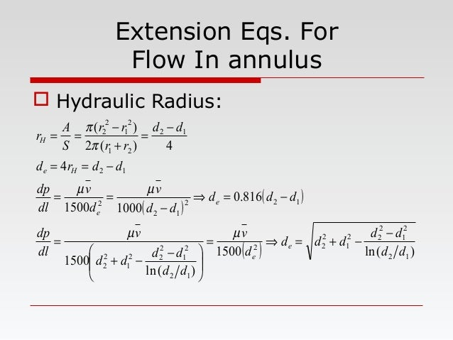 Extension Eqs. For Flow In annulus  Hydraulic Radius: ( ) ( ) ( ) )(ln1500 )(ln 1500 816.0 10001500 4 4)(2 )( 12 2 1 2 22...