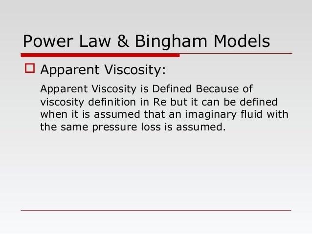 Power Law & Bingham Models  Apparent Viscosity: Apparent Viscosity is Defined Because of viscosity definition in Re but i...