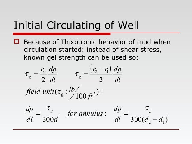 Initial Circulating of Well  Because of Thixotropic behavior of mud when circulation started: instead of shear stress, kn...