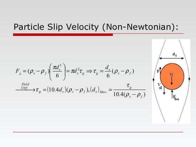 Particle Slip Velocity (Non-Newtonian): ( ) ( ) )(4.10 ),(4.10 )( 66 )( . 2 3 fs g Maxsfssg Unit Field fs s ggs s fs dd d ...
