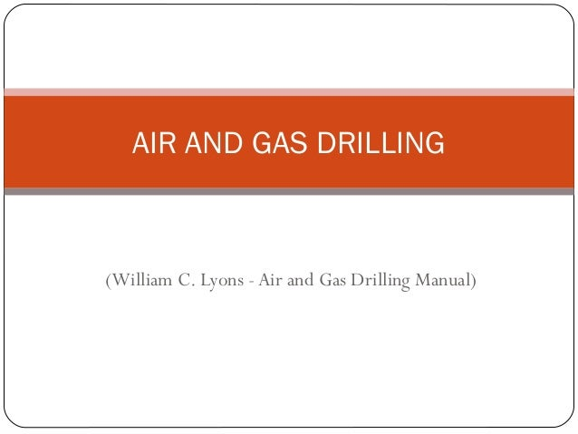 (William C. Lyons - Air and Gas Drilling Manual) AIR AND GAS DRILLING