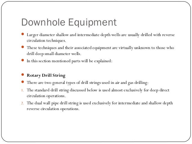 Dual Wall Pipe Drill String  Intermediate depth large diameter wells can be drilled with direct circulation. But reverse ...