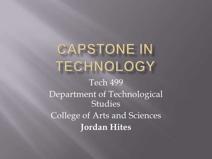 Capstone in Technology<br />Tech 499<br />Department of Technological Studies<br />College of Arts and Sciences<br />Jorda...