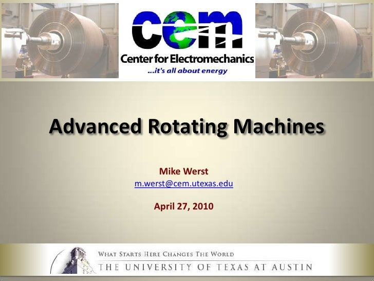 Advanced Rotating Machines<br />Mike Werst<br />m.werst@cem.utexas.edu<br />April 27, 2010<br />