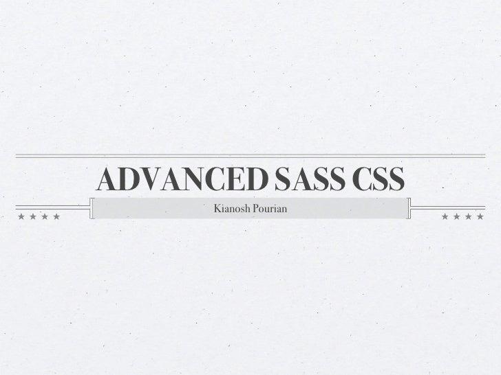 ADVANCED SASS CSS      Kianosh Pourian