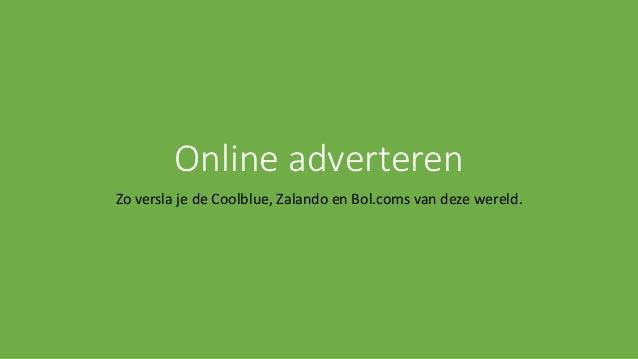 Online adverteren Zo versla je de Coolblue, Zalando en Bol.coms van deze wereld.