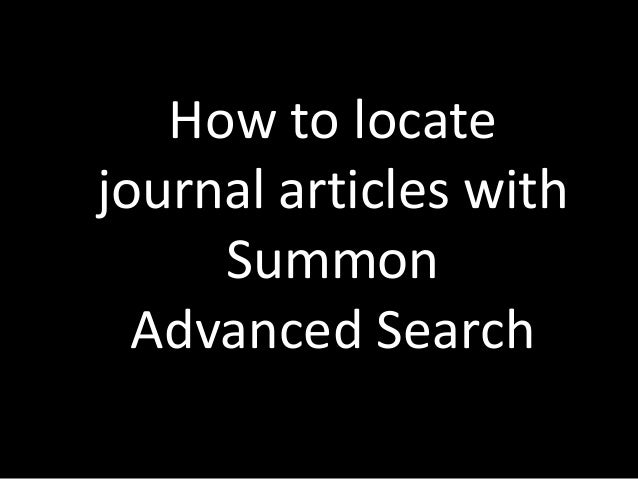 How to locatejournal articles with     Summon  Advanced Search