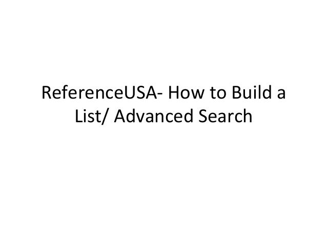 ReferenceUSA-­‐	   How	   to	   Build	   a	    List/	   Advanced	   Search