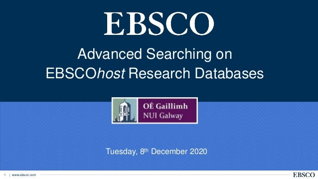   www.ebsco.com1 Advanced Searching on EBSCOhost Research Databases Tuesday, 8th December 2020