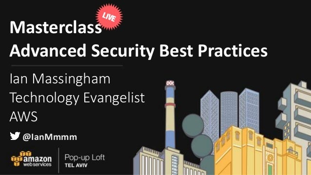 Masterclass	 Advanced	Security	Best	Practices Ian Massingham Technology Evangelist AWS LIVE @IanMmmm