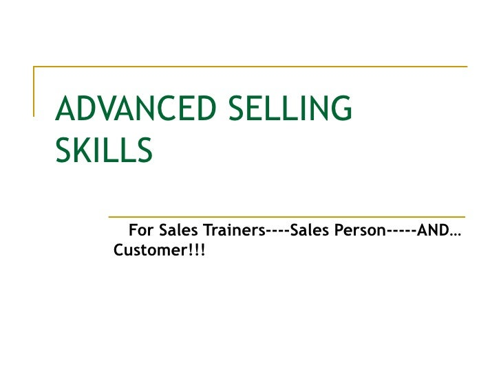 ADVANCED SELLING SKILLS For Sales Trainers----Sales Person-----AND…Customer!!!