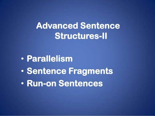 Advanced Sentence      Structures-II• Parallelism• Sentence Fragments• Run-on Sentences