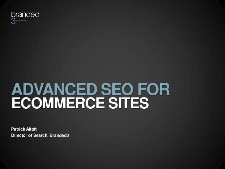 ADVANCED SEO FORECOMMERCE SITESPatrick AltoftDirector of Search, Branded3