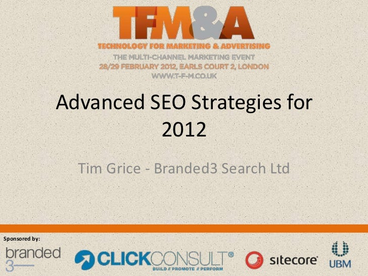 Advanced SEO Strategies for                          2012                  Tim Grice - Branded3 Search LtdSponsored by: