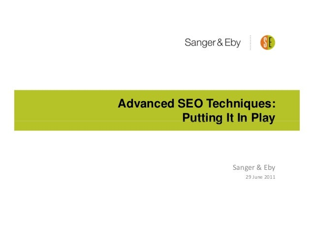 Advanced SEO Techniques:          Putting It In Play                    Sanger & Eby                       29 June 2011