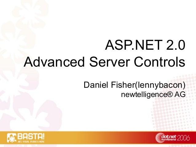 ASP.NET 2.0 Advanced Server Controls Daniel Fisher(lennybacon) newtelligence® AG