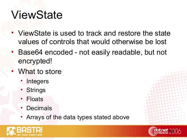 16 ViewState • ViewState is used to track and restore the state values of controls that would otherwise be lost • Base64 e...