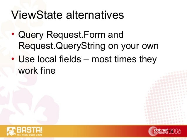 19 ViewState alternatives • Query Request.Form and Request.QueryString on your own • Use local fields – most times they wo...