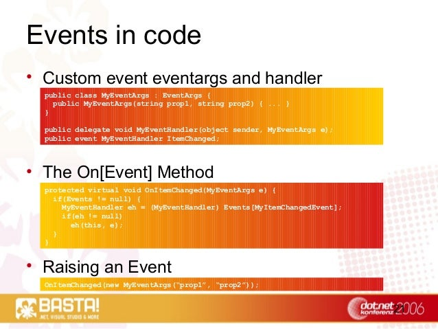 21 Events in code • Custom event eventargs and handler • The On[Event] Method • Raising an Event public class MyEventArgs ...
