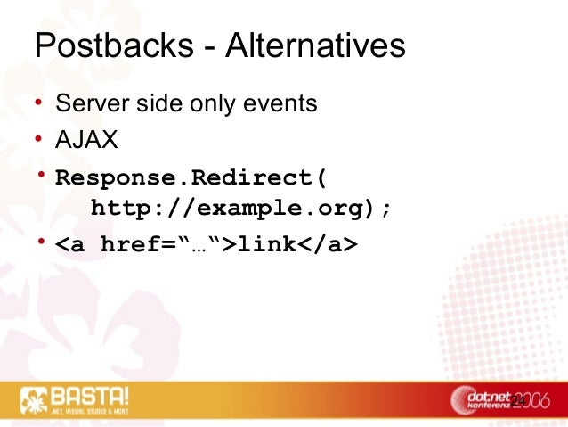 """24 Postbacks - Alternatives • Server side only events • AJAX • Response.Redirect( http://example.org); • <a href=""""…"""">link<..."""