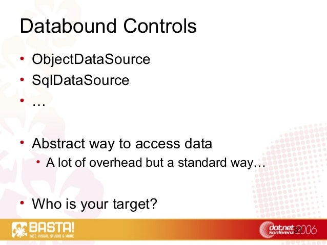 31 Databound Controls • ObjectDataSource • SqlDataSource • … • Abstract way to access data • A lot of overhead but a stand...