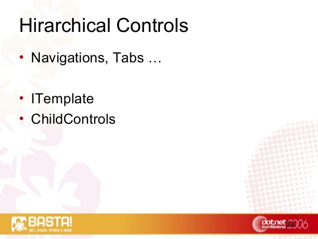 34 Hirarchical Controls • Navigations, Tabs … • ITemplate • ChildControls