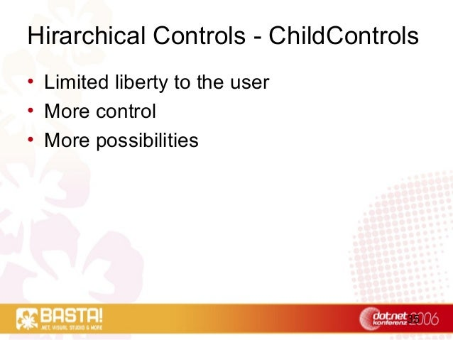 35 Hirarchical Controls - ChildControls • Limited liberty to the user • More control • More possibilities