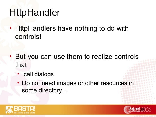 38 HttpHandler • HttpHandlers have nothing to do with controls! • But you can use them to realize controls that • call dia...