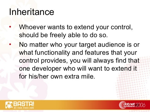 43 Inheritance • Whoever wants to extend your control, should be freely able to do so. • No matter who your target audienc...