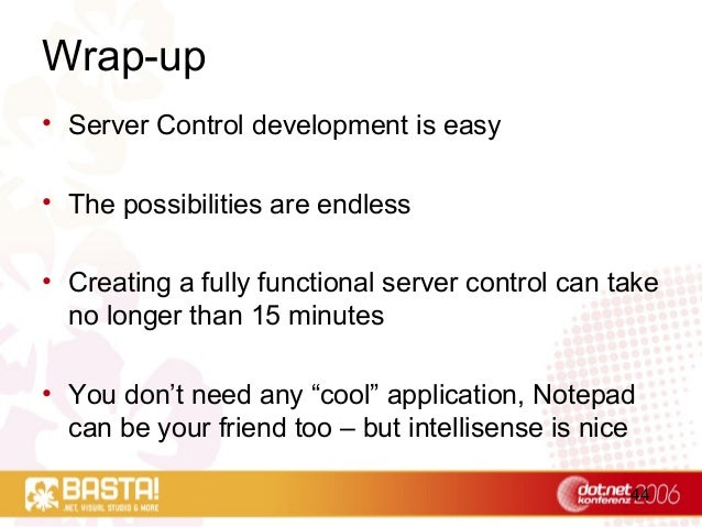 44 Wrap-up • Server Control development is easy • The possibilities are endless • Creating a fully functional server contr...