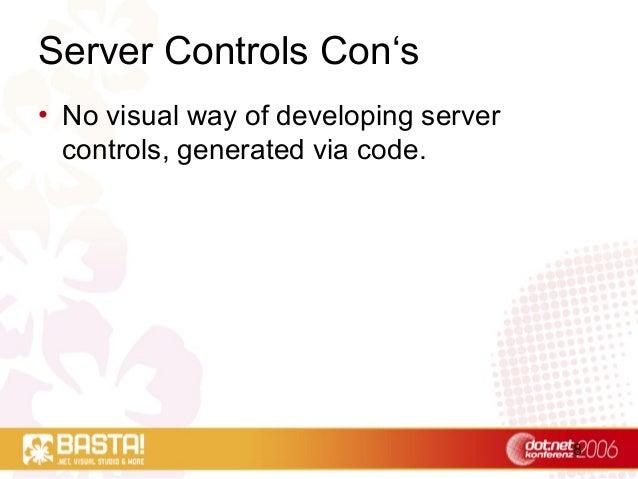 8 Server Controls Con's • No visual way of developing server controls, generated via code.