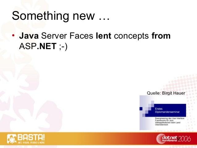 9 Something new … • Java Server Faces lent concepts from ASP.NET ;-) Quelle: Birgit Hauer