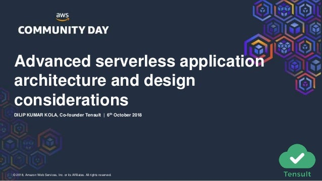 © 2018, Amazon Web Services, Inc. or its Affiliates. All rights reserved. Advanced serverless application architecture and...
