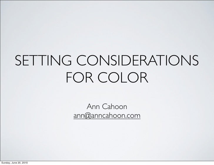 SETTING CONSIDERATIONS                 FOR COLOR                            Ann Cahoon                         ann@anncaho...