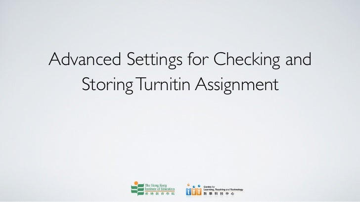 Advanced Settings for Checking and   Storing Turnitin Assignment