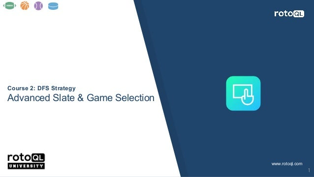 www.rotoql.com Course 2: DFS Strategy Advanced Slate & Game Selection 1