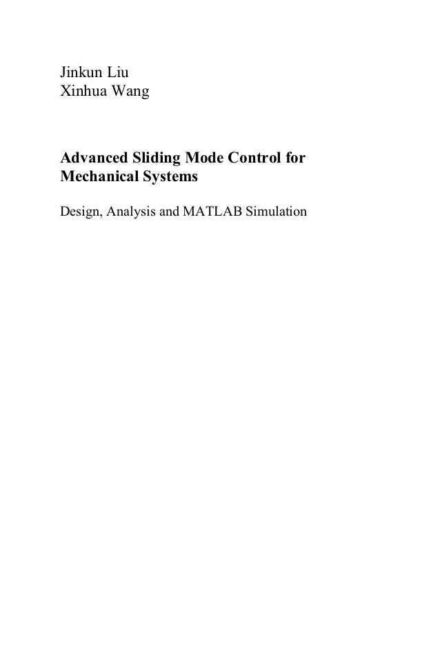 Jinkun LiuXinhua WangAdvanced Sliding Mode Control forMechanical SystemsDesign, Analysis and MATLAB Simulation