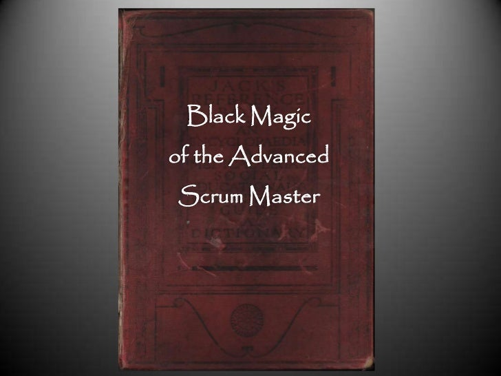 Black Magic<br />of the Advanced<br />Scrum Master<br />
