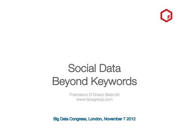 Social Data !Beyond Keywords        Francesco D'Orazio @abc3d            www.facegroup.comBig Data Congress, London, Novem...
