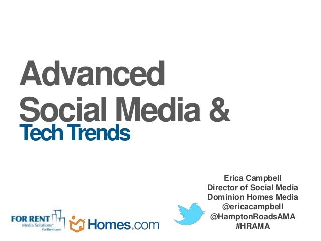 AdvancedSocial Media &Tech Trends                  Erica Campbell              Director of Social Media              Domin...