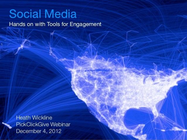 Social MediaHands on with Tools for Engagement  Heath Wickline  PickClickGive Webinar  December 4, 2012