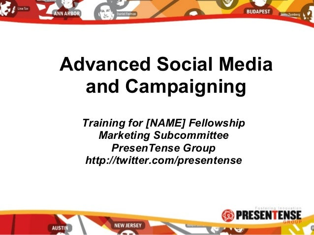 Training for [NAME] Fellowship Marketing Subcommittee PresenTense Group http://twitter.com/presentense Advanced Social Med...
